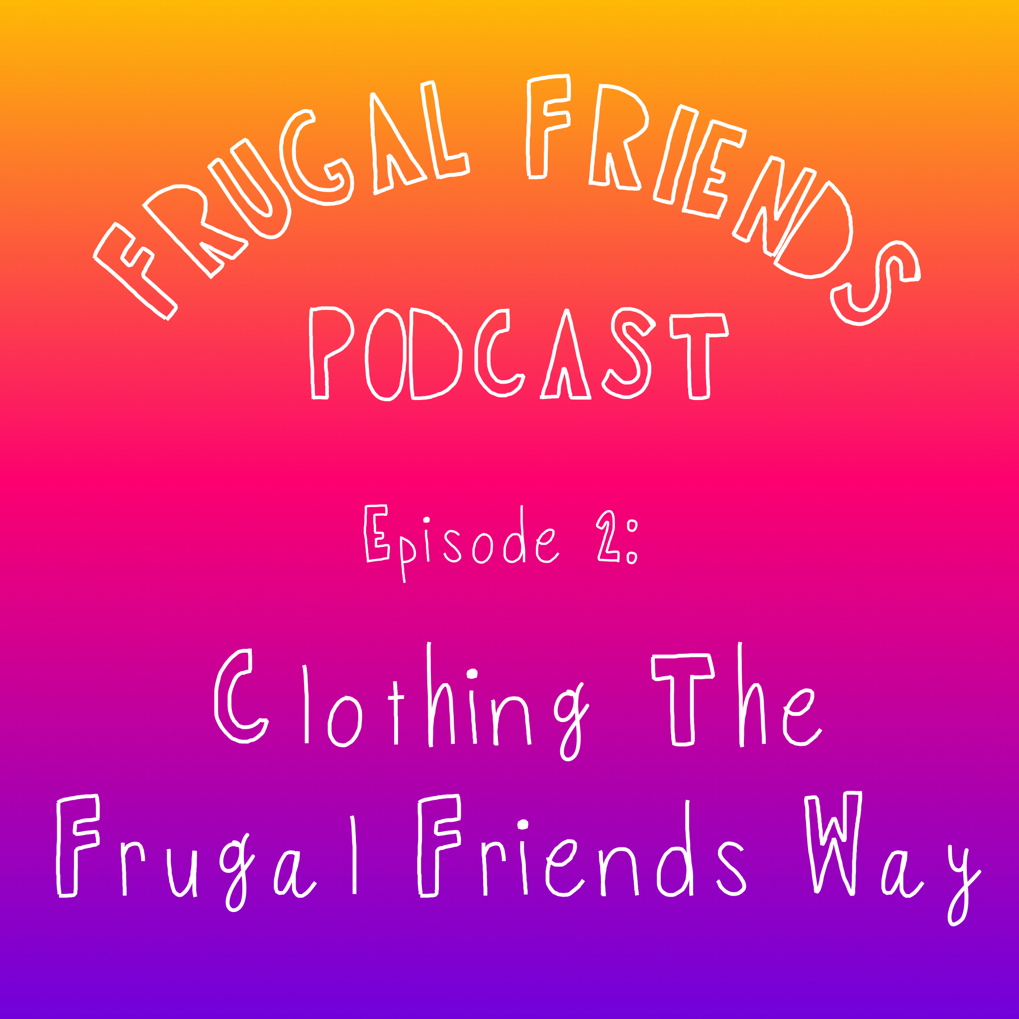 Episode 2: Clothing The Frugal Friends Way