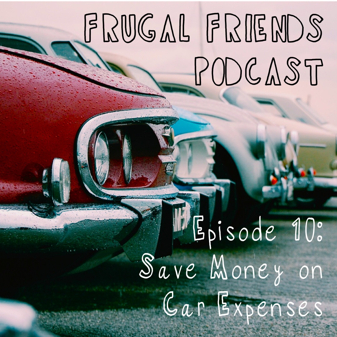 Episode 10: Save Money on Car Expenses