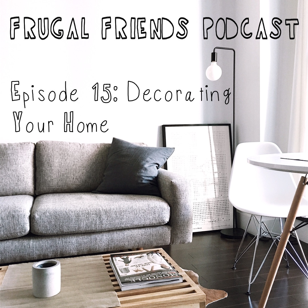 Episode 15: Decorate Your Home Inexpensively