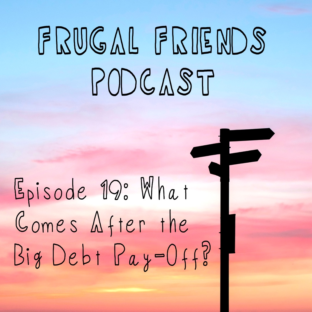 Episode 19: What Comes After the Big Debt Pay-Off?