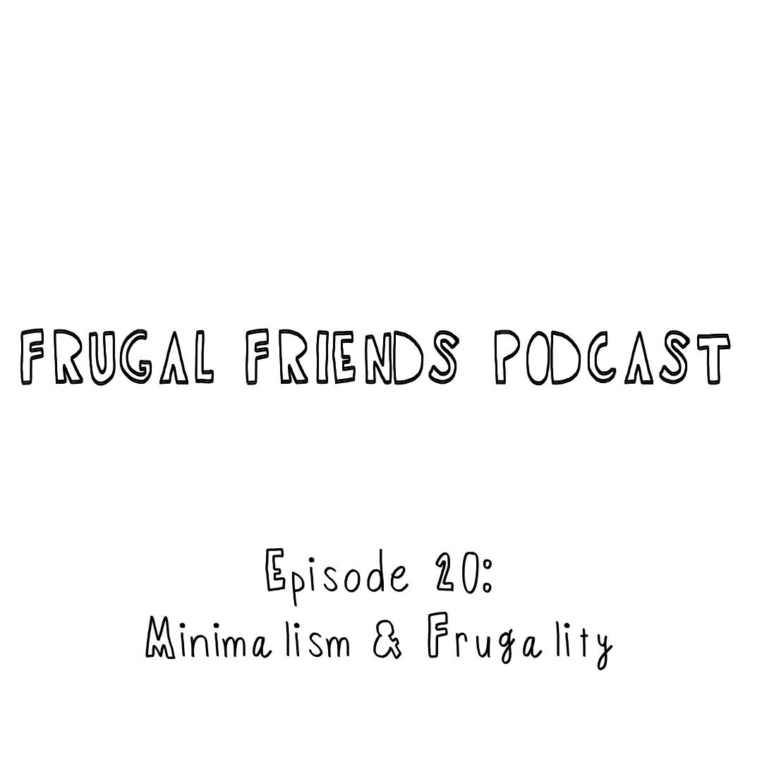 Episode 20: Minimalism & Frugality