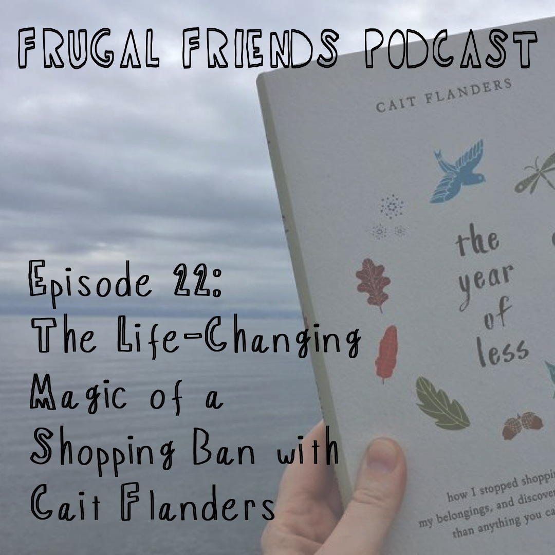 Episode 22: The Life-Changing Magic of a Shopping Ban with Cait Flanders