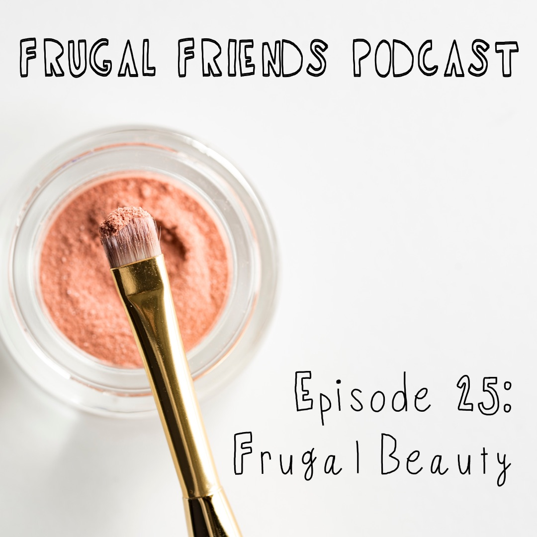 Episode 25: Frugal Beauty