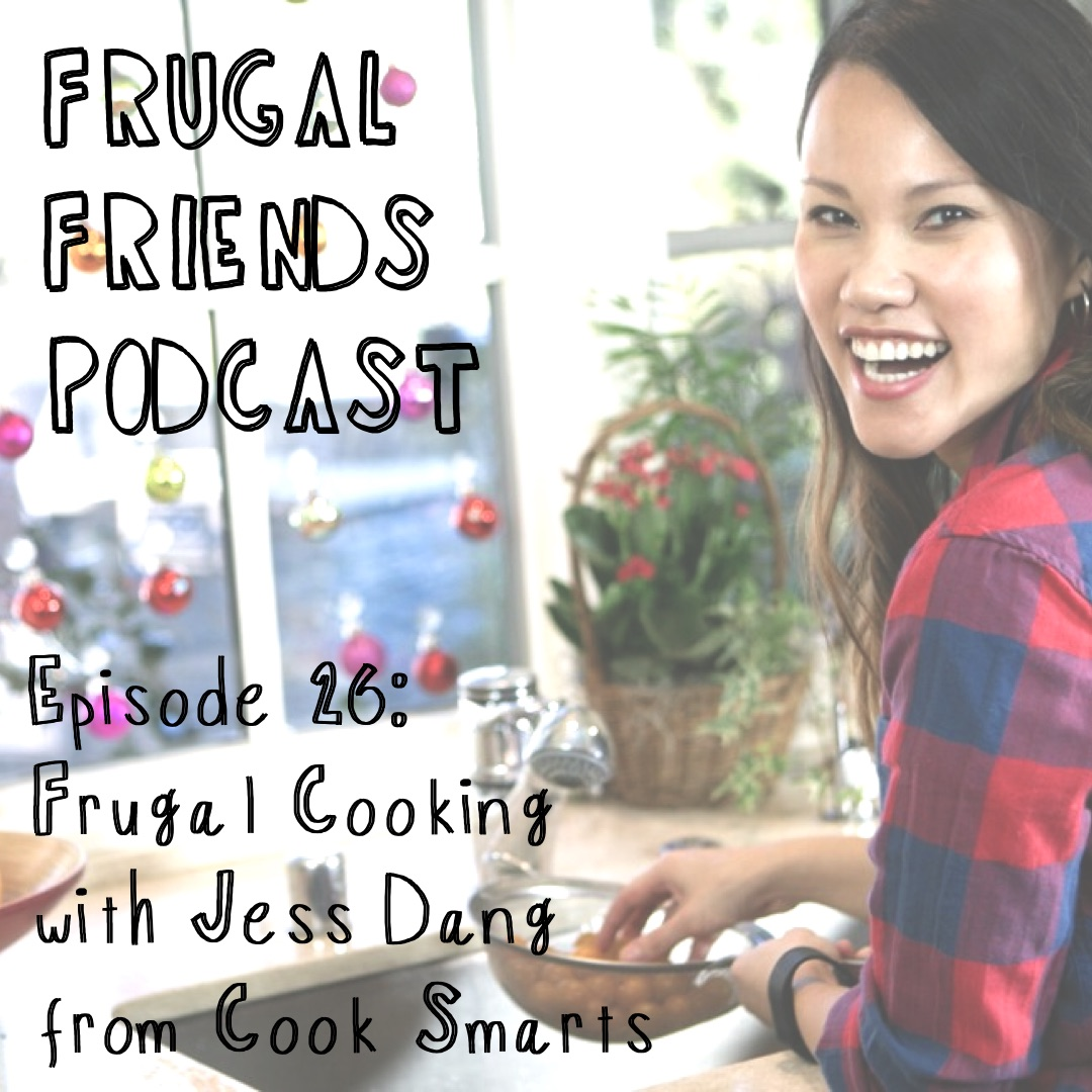 Episode 26: Frugal Cooking with Jess Dang from Cook Smarts