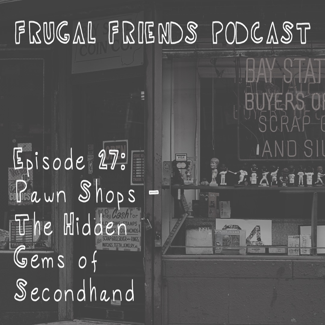 Episode 27: Pawn Shops -The Hidden Gems of Secondhand