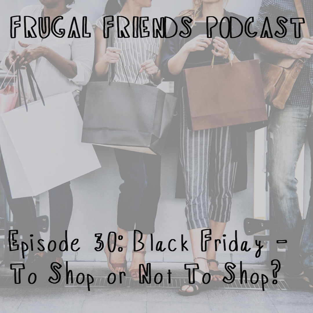 Episode 30: Black Friday – Does it Save You Money?
