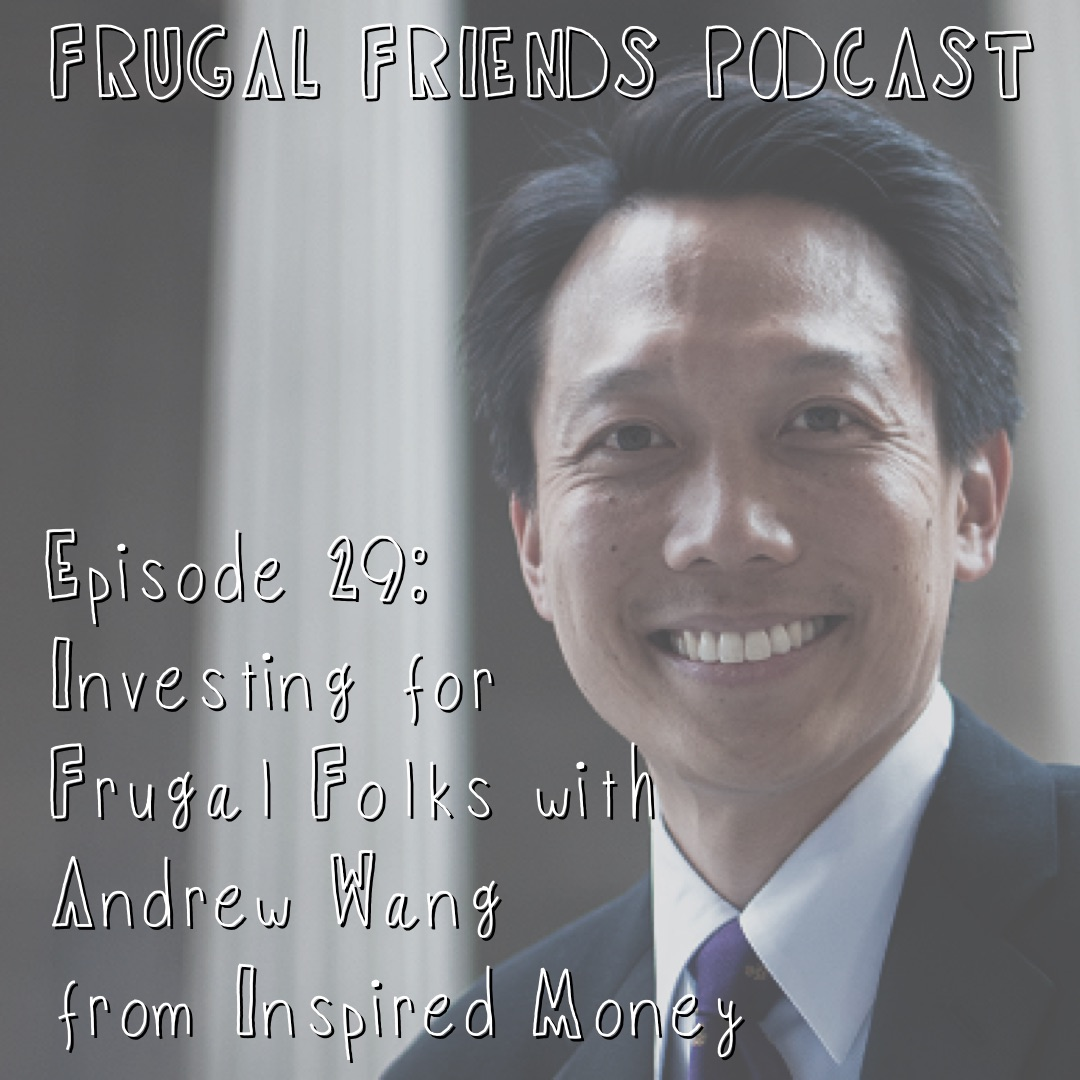 Episode 29: Investing for Frugal Folks with Andrew Wang from Inspired Money