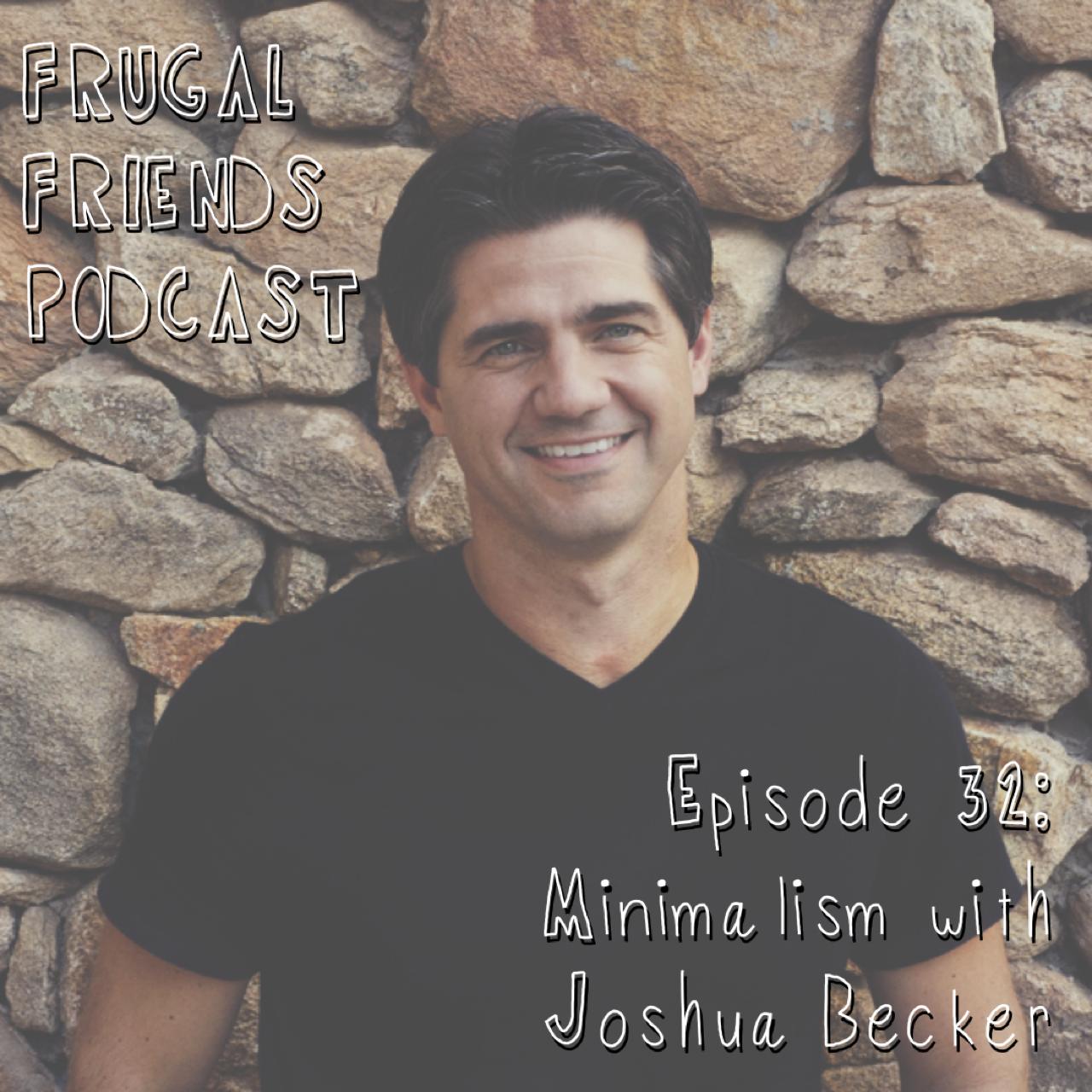 Episode 32: Minimalism with Joshua Becker
