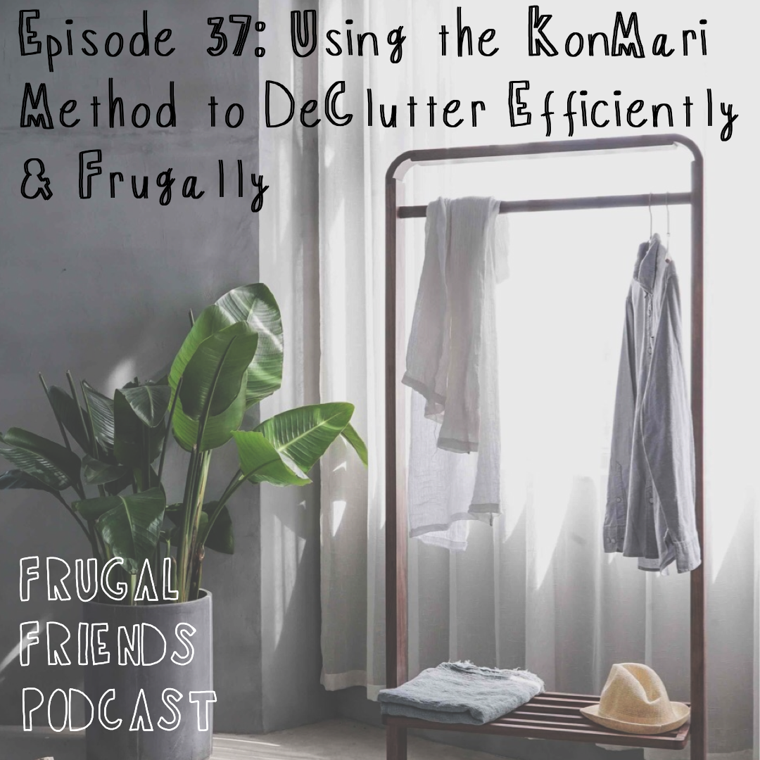 Episode 37: How to Use the Marie Kondo Method to DeClutter Efficiently and Frugally