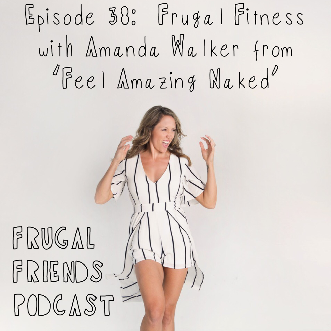Episode 38: Frugal Fitness with Amanda Walker from 'Feel Amazing Naked'