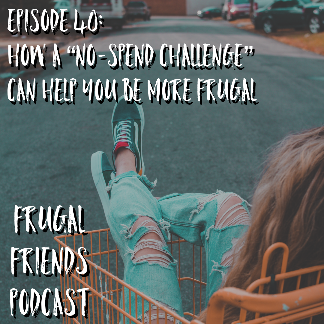 Episode 40: How a No-Spend Challenge Can Help You Be More Frugal