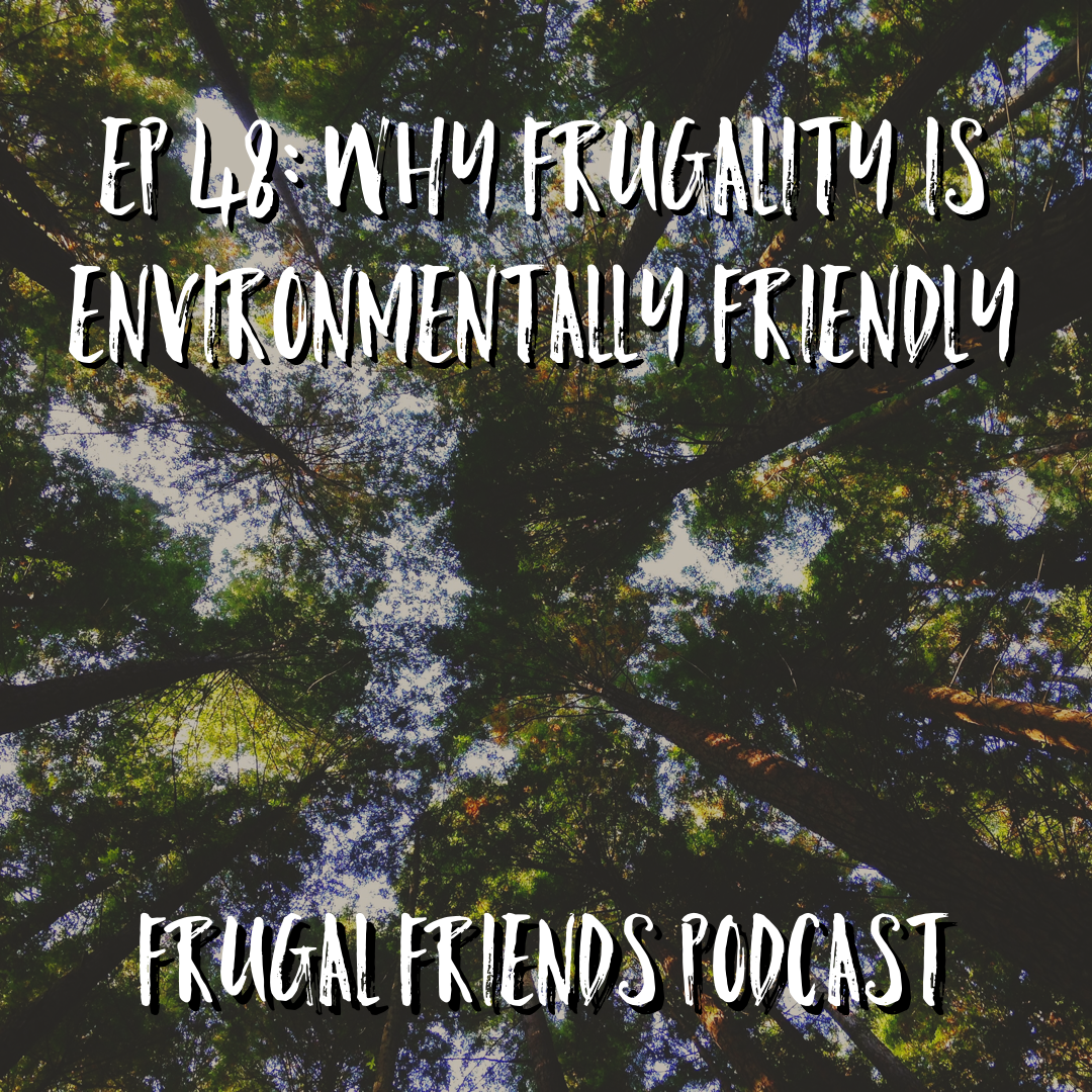 Episode 48: Frugality is the New Green; Why the Frugal Lifestyle Is Environmentally Friendly