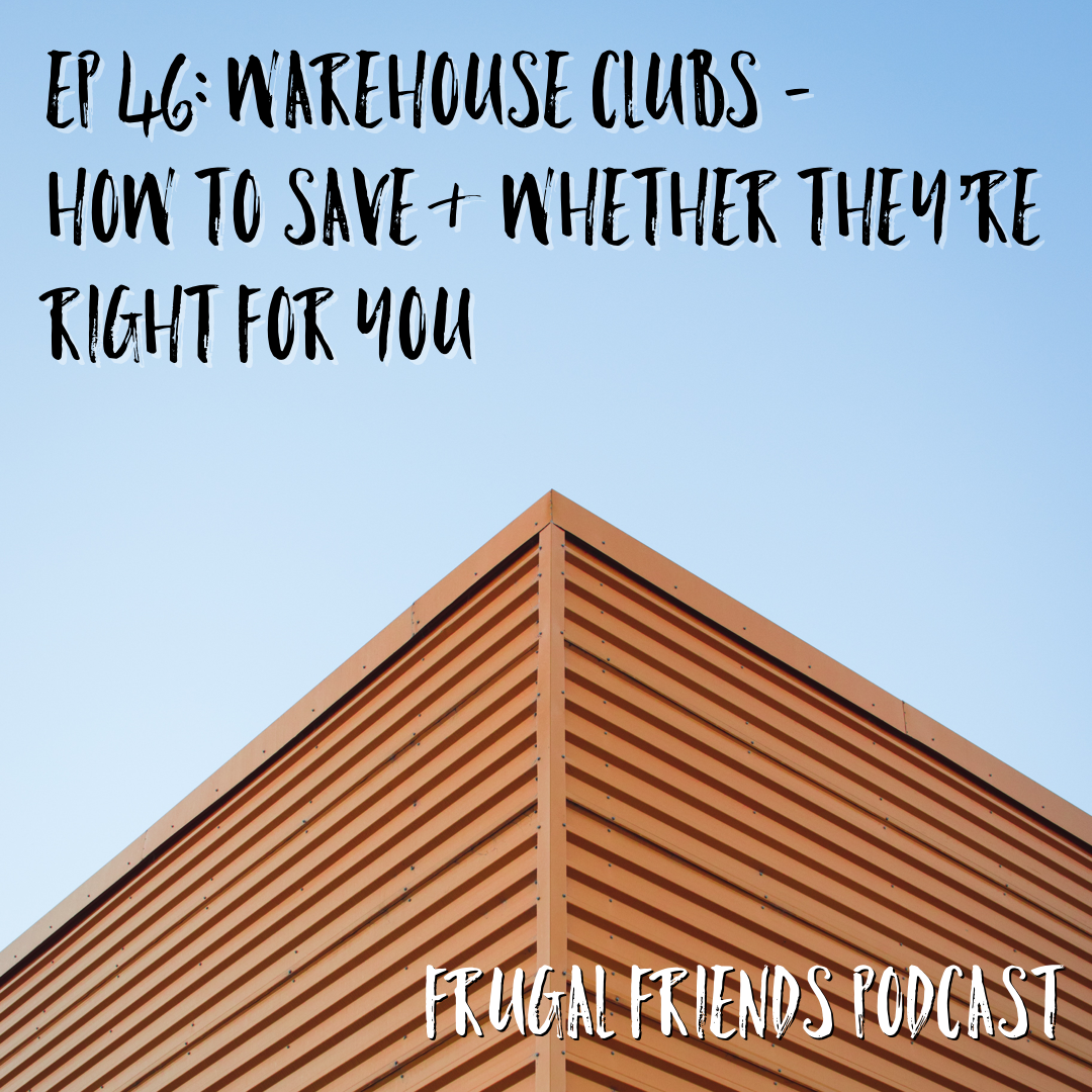 Episode 46: Warehouse Clubs – How to Save&Are They Worth It?