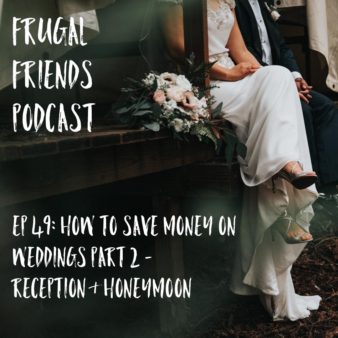 Episode 49: How to Save Money on Weddings Part 2: Reception & Honeymoon