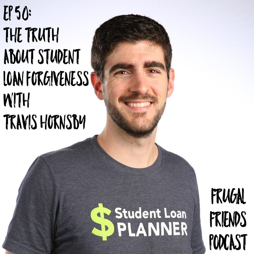 The Truth About Student Loan Forgiveness w/Travis Hornsby