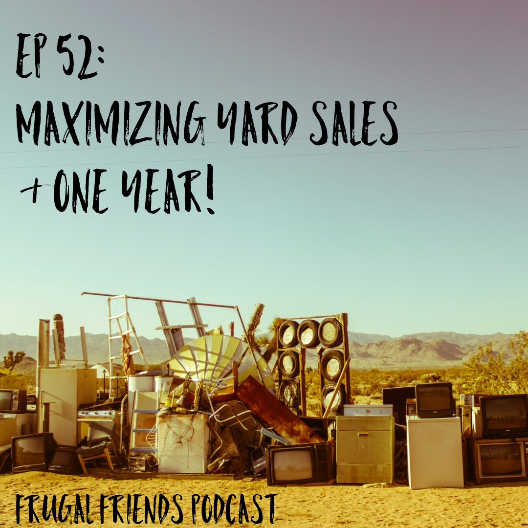 Episode 52: Maximizing Yard Sales + One Year!