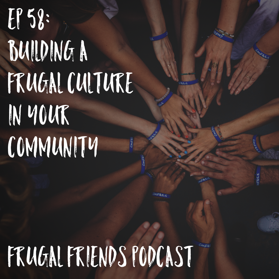 Episode 58: Building a Frugal Culture In Your Community