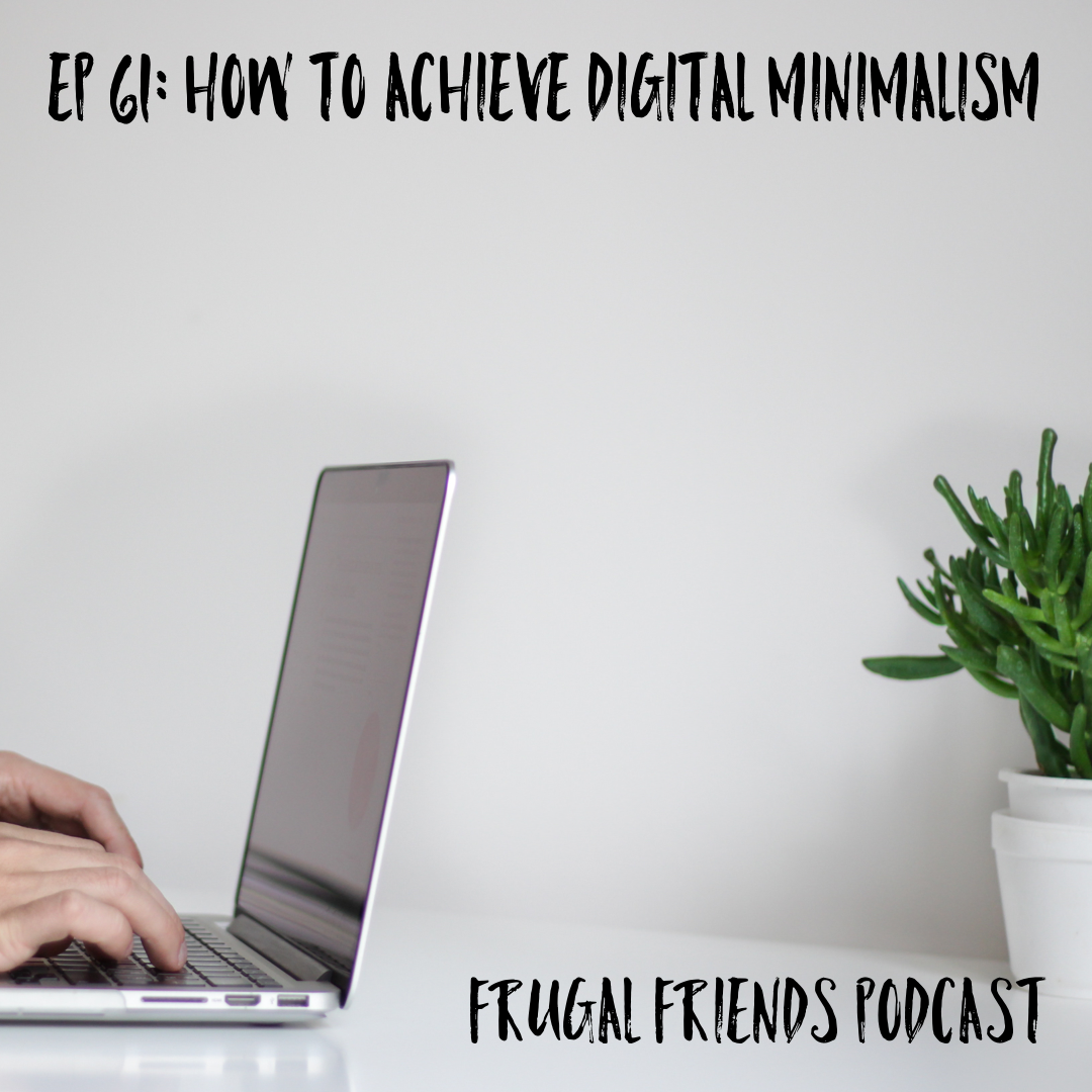 Episode 61: How To Achieve Digital Minimalism
