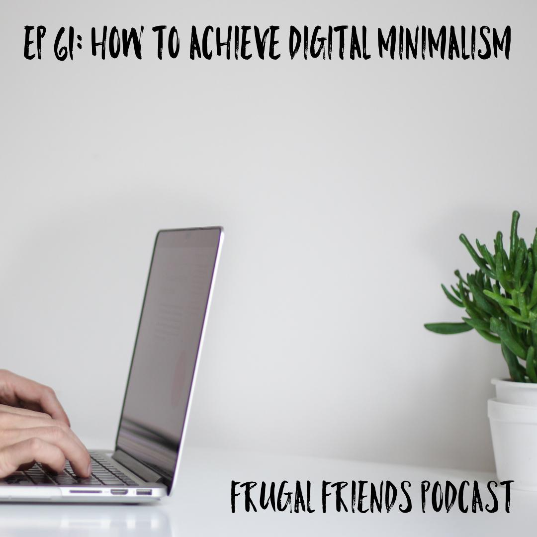 Episode 61: How To Achieve Digital Minimalism