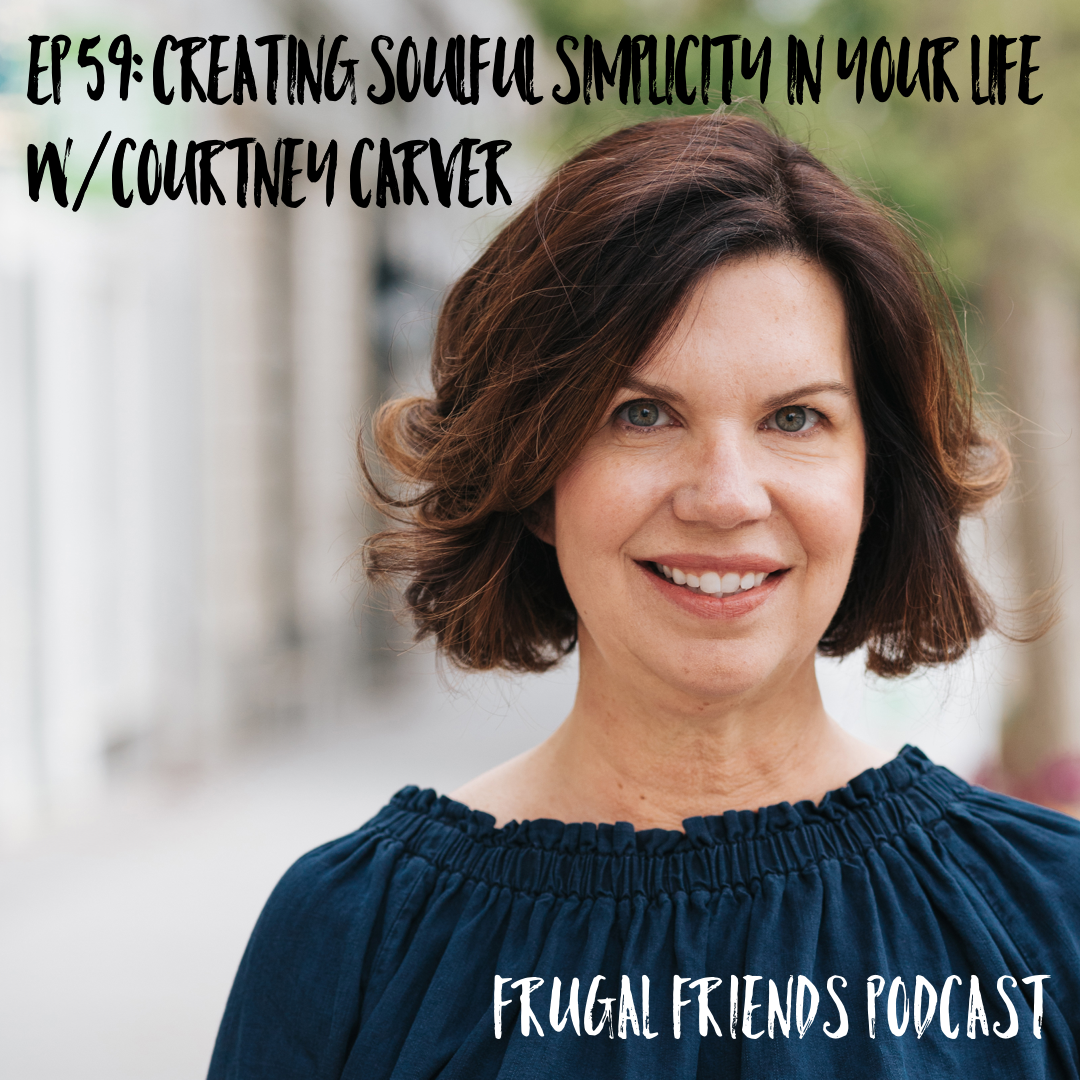 Episode 59: Creating Soulful Simplicity in Your Life with Courtney Carver