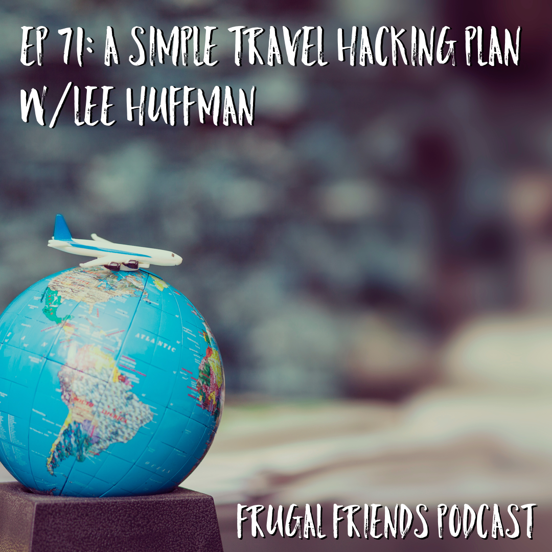 Episode 71: A Simple Travel Hacking Plan w/Lee Huffman