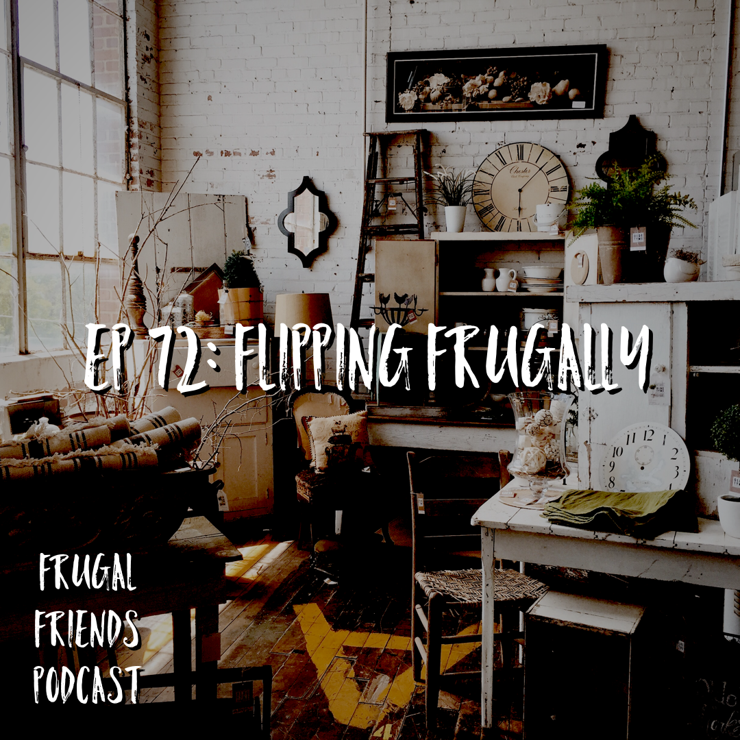 Episode 72: Flipping Frugally