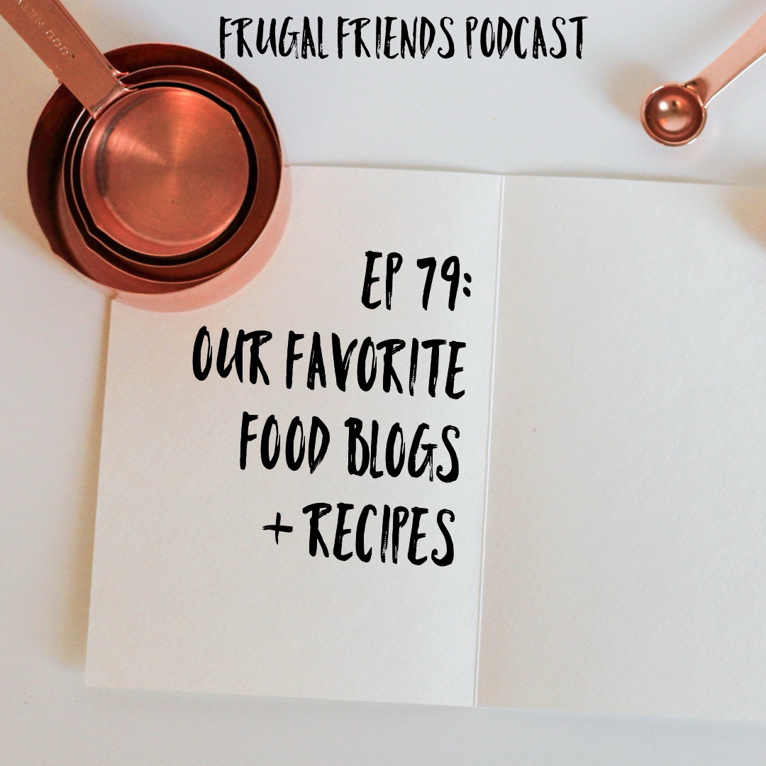 Episode 79: Our Favorite Frugal Recipes + Food Blogs
