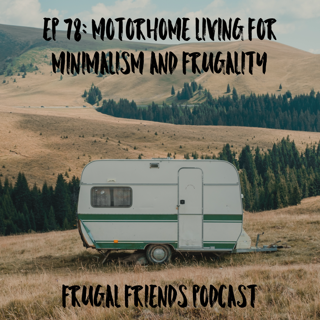 Episode 78: Save Money by Living in an RV | Motorhome Living For Minimalism & Frugality