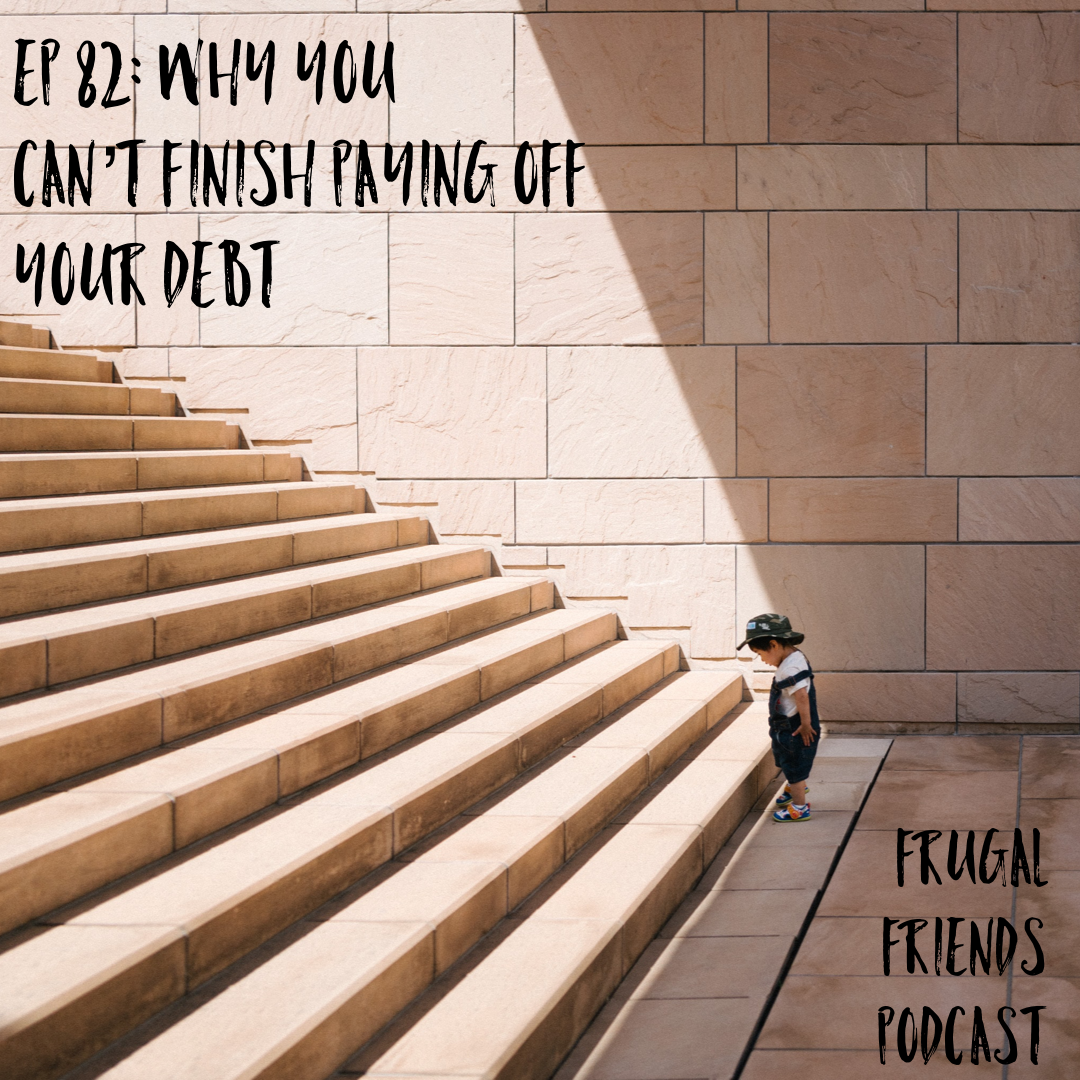 Episode 82: Why You Can't Finish Paying Off Your Debt | How To Stick With The Debt Free Journey