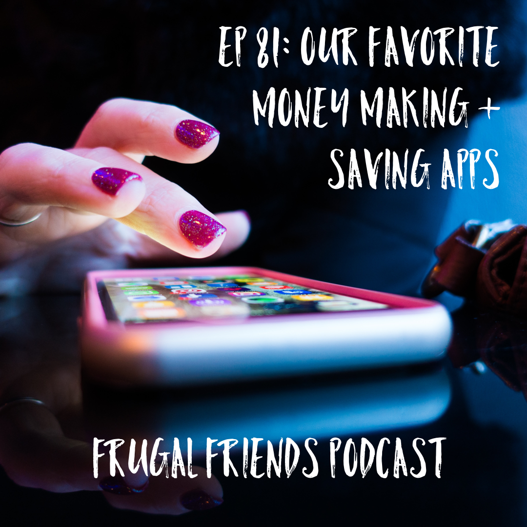 Episode 81: Our Favorite Money Making + Saving Apps