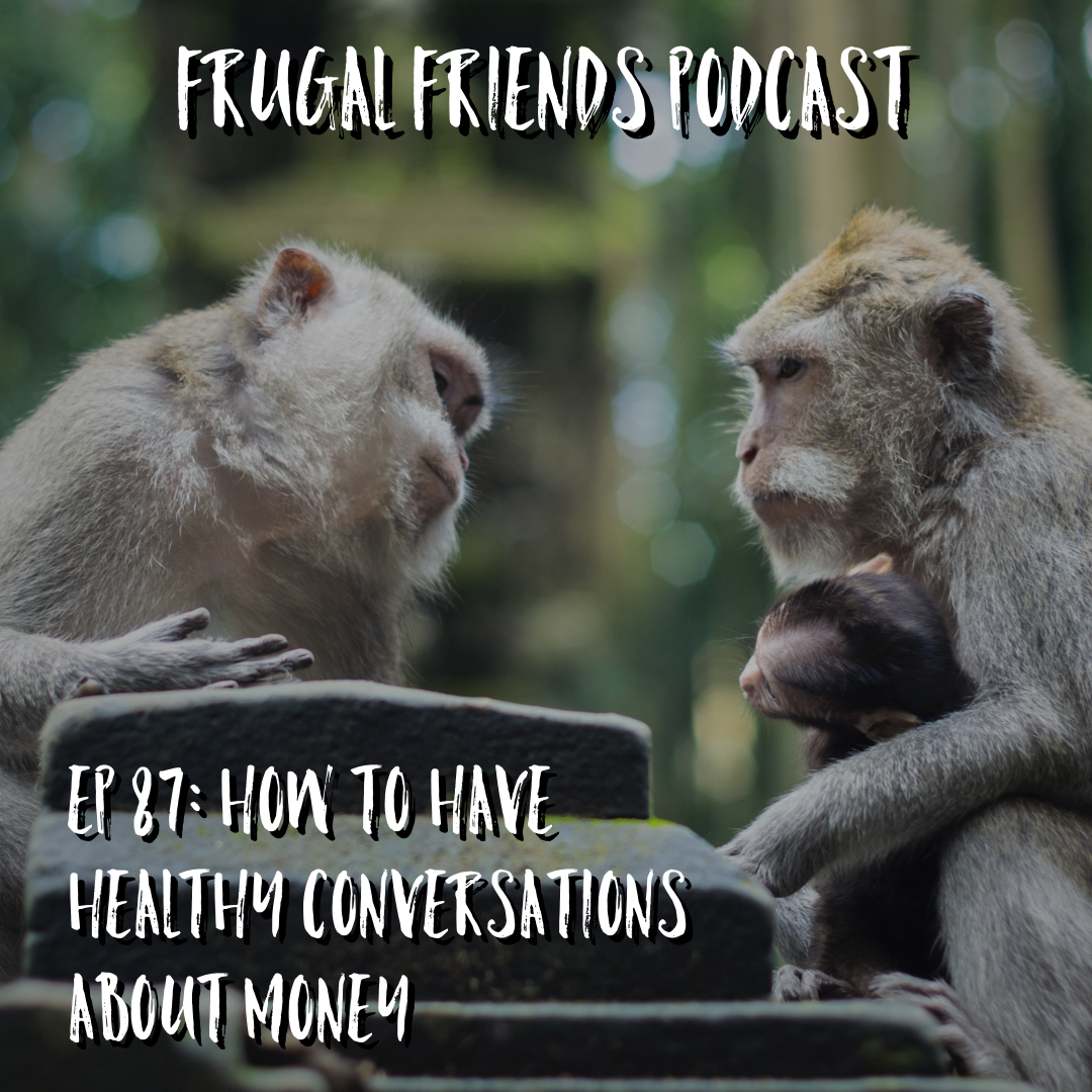 Episode 87: How To Have Healthy Conversations About Money