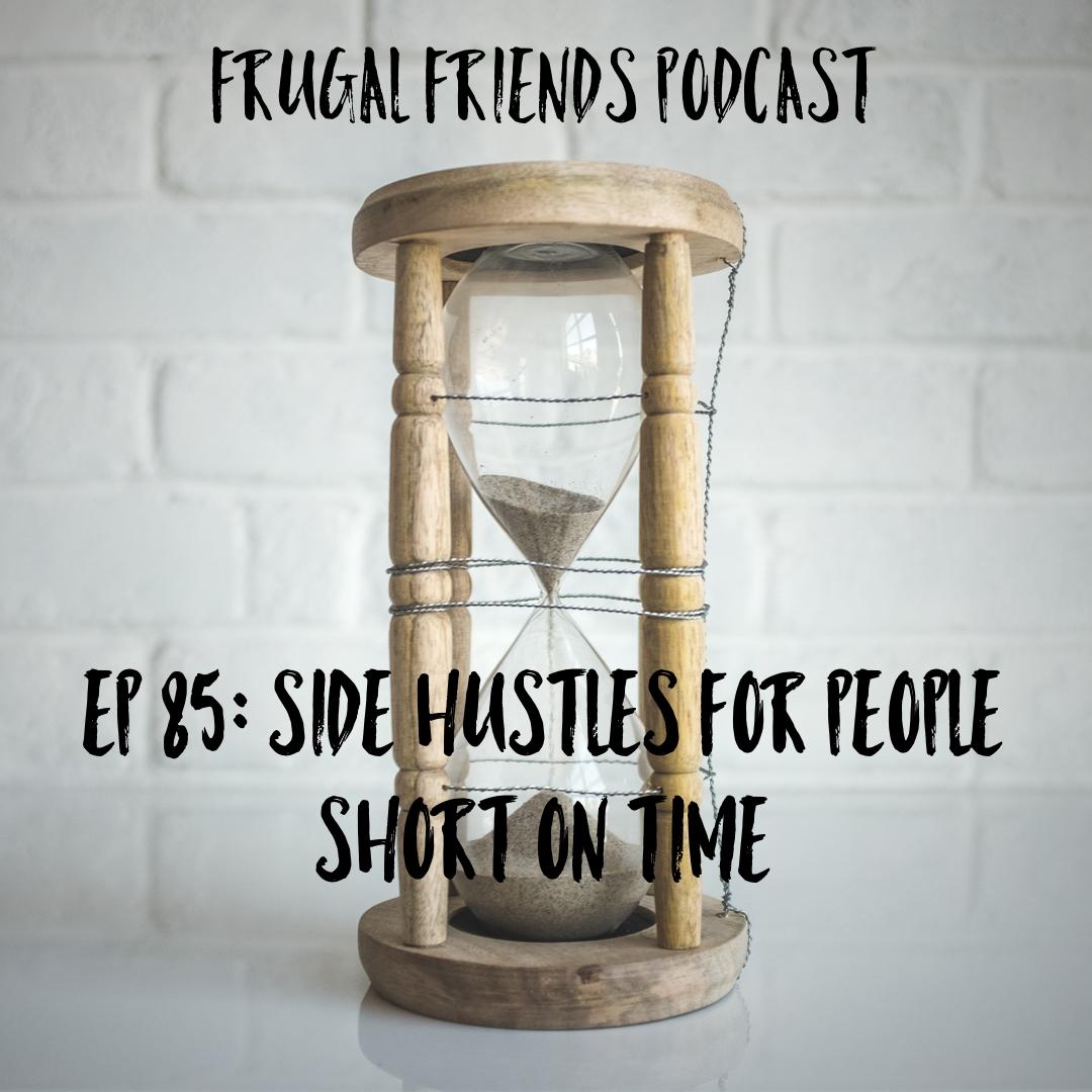 Episode 85: Side Hustles for People Short on Time