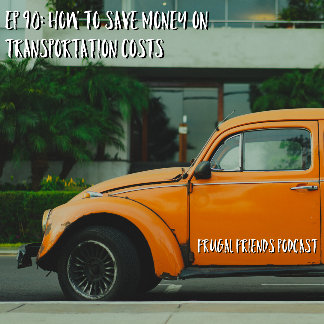 Episode 90: How to Save Money on Transportation Costs