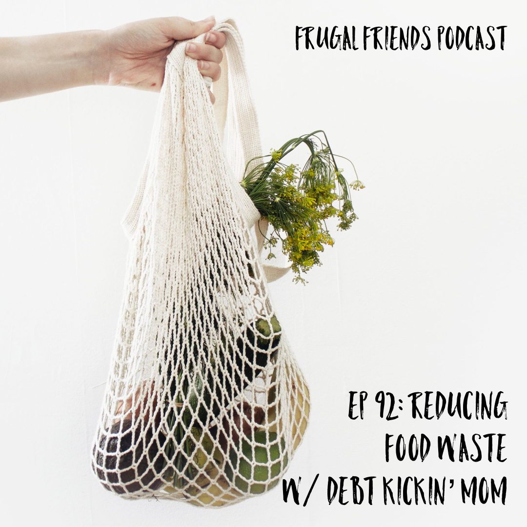 Episode 92: Reducing Food Waste w/ Debt Kickin' Mom